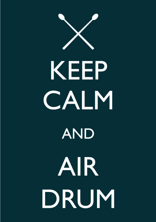 Keep calm and air drum. Like this. (via bananasandcoffee)