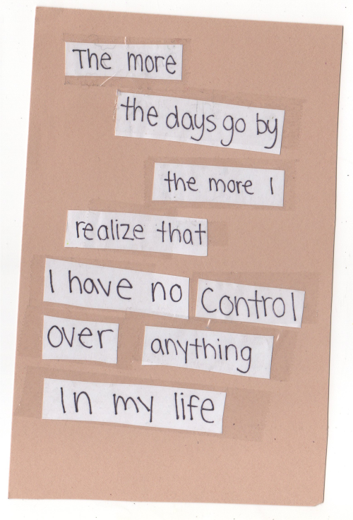 the more the days go by the more i realize that i have no control over anything in my life