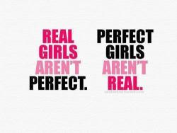 lonelynightroad:  Real girls aren't perfect.