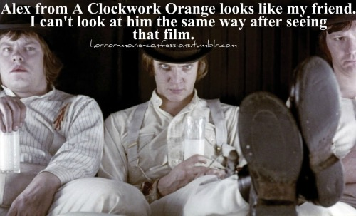 """Alex from A Clockwork Orange looks like my friend. I can't look at him the same way after seeing that film."""