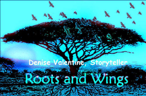 """Stories are like Roots to the Past…       and Wings to the Future."" www.denisevalentine.com"