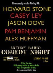 2/18. Mutiny Radio Fundraiser. 2781 21st St. SF. $10 Donation. Free Wine/Beer. Featuring Pam Benjamin, Howard Stone, Casey Ley, Alex Huffman, and Jason Dove. [Go out and support one of the best places for subversive soundwaves on the Internet]