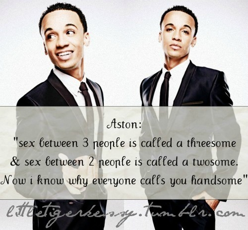 ufosgonnabreakitdown:  littletigerkessy:  MY TWEET TO ASTON (from me&my friends support page @JLSGermanArmy)  AST:Sex between 3people is called a threesome&sex between 2people is called a twosome.Now i know why every1 calls you handsome