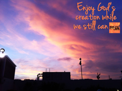 Enjoy God's creation while we still can. :) *** FAITH IS THE MOST ESSENTIAL FASHION TO EVERY MUSLIMAH.