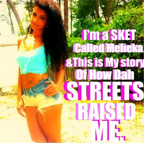 "Melieka The Sket [The Streets Raised Me]"". - Check Dah Story On Facebook its Good-"