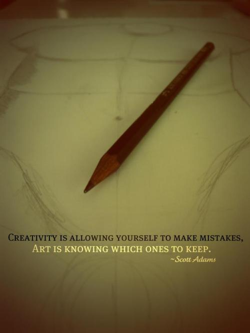 Creativity is allowing yourself to make mistakes,Art is knowing which ones to keep. ~Scott Adams