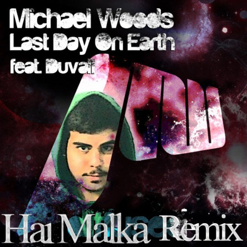 Michael Woods - Michael Woods feat. Duvall - Last Day On Earth (Hai Malka Remix) Teaser