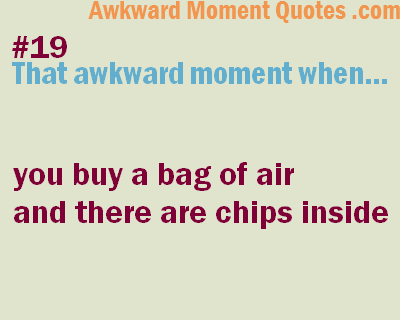 That awkward moment…Chips
