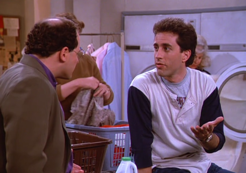 "Jerry: You can't ""overdry"". George: Why not? Jerry: Same reason you can't ""overwet."" You see, once something is wet, it's wet. Same thing with death. Like once you die, you're dead, right? Let's say you drop dead and I shoot you. You're not gonna die again, you're already dead. You can't ""overdie,"" you can't ""overdry."""