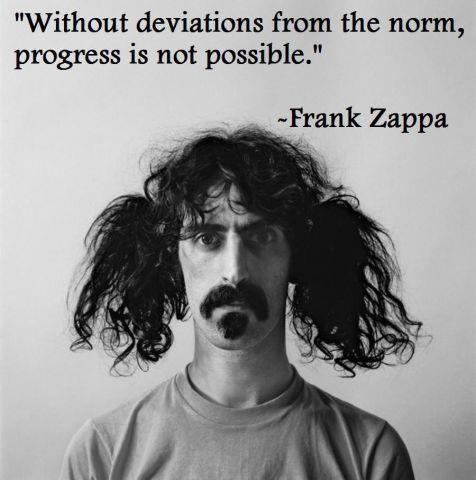 What Frank Zappa said. All of it.  RR