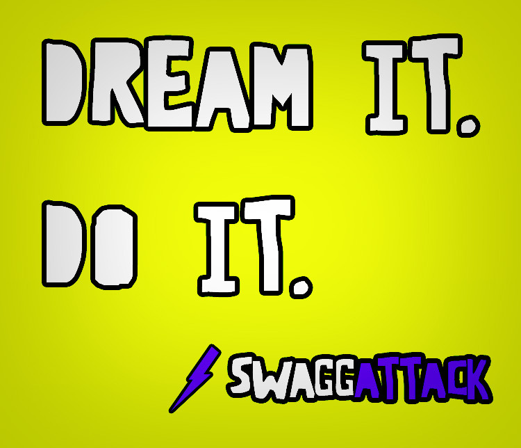 DREAM IT.  DO IT.
