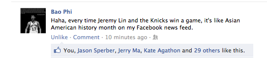 Haha, every time Jeremy Lin and the Knicks win a game, it's like Asian American history month on my Facebook news feed.