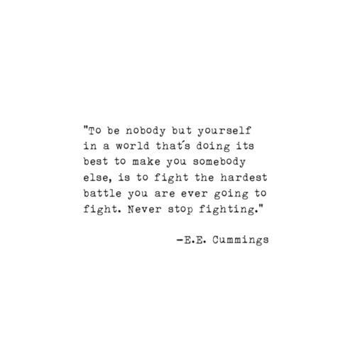 Be nobody but yourself - E.E. Cummings