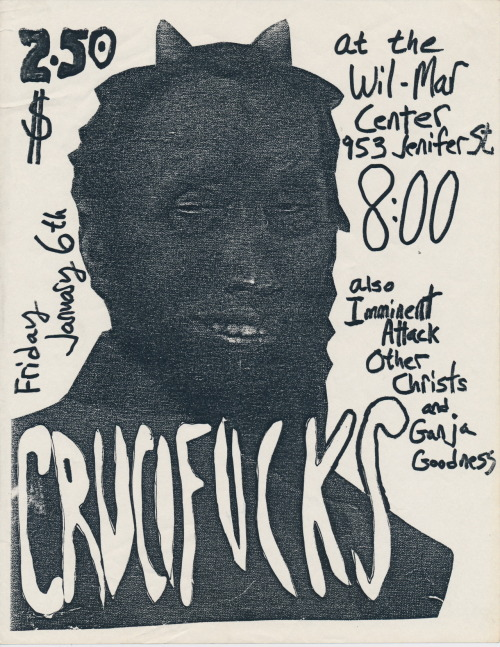 A flyer for a 1984 show at the Wil-Mar Center in San Francisco by the Crucifucks, Imminent Attack, Other Christs, and Ganja Goodness  from the collection of Stephen Perkins in De Pere, Wisconsin. Stephen lived in San Francisco   between 1980 and 1990 and he collected tons of flyers off the street   during his time in the Bay Area. You  can  see some of Stephen's other collections on Public Collectors here.