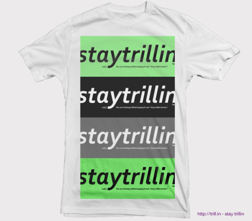 staytrillin:  Re-blog if you would purchase this shirt designed by myself @ stay trillin™