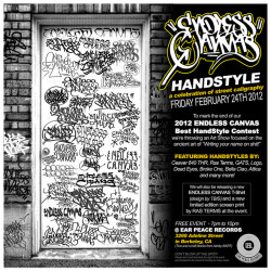 "HANDSTYLE Art Show - A Celebration of Street Caligraphy on Flickr.Via Flickr: FRIDAY FEBRUARY 24TH 2012 - 7pm to 10pm Free event taking place at Ear Peace Records - 3268 Adeline Street in Berkeley, CA (Two and a half blocks from Ashby BART toward Oakland.) To mark the end of our ENDLESS CANVAS Best Handstyle Contest we are throwing an Art Show focused on the ancient art of ""Writing your name on shit!"" FEATURING HANDSTYLES BY: Ceaver 640 THR, Ras Terms, WKT Crew, GATS, Logo, Dead Eyes, Broke One, Bella Ciao, Attica and MANY MORE! We will be releasing a new ENDLESS CANVAS T-Shirt designed by TBIS (the winner of the contest) as well as a new Limited Edition Screen Print by legendary graff artist RAS TERMS at the event. Don't blow up the spot!  Please don't crush the block the night of the event out of respect to the venue for hosting our crazy asses.www.EndlessCanvas.comwww.earpeacerecords.com/"