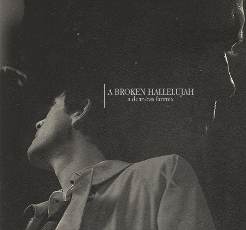 a broken hallelujah ; dean/cas fanmix. [x] 01. MUMFORD & SONS - i gave you all02. JOSHUA JAMES - water run03. THE ANTLERS - kettering04. WILLARD GRANT CONSPIRACY - fare thee well05. BIRDY - skinny love06. FLORENCE + THE MACHINE - cosmic love07. BON IVER - holocene08. FLORENCE + THE MACHINE - what the water gave me09. ACTIVE CHILD - hanging on10. SCALA & KOLACNY BROTHERS - heartbeats11. MODEST MOUSE - bukowski12. IMOGEN HEAP - hallelujah → view at lj  i gave you all ohmygoddd