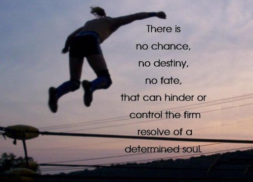 There is no chance, no destiny, no fate, that can hinder or control the firm resolve of a determined soul. Photo from: el3mentsofwellness.com Like these kinds of posts? Find more at http://Facebook.com/ImmuvitPH