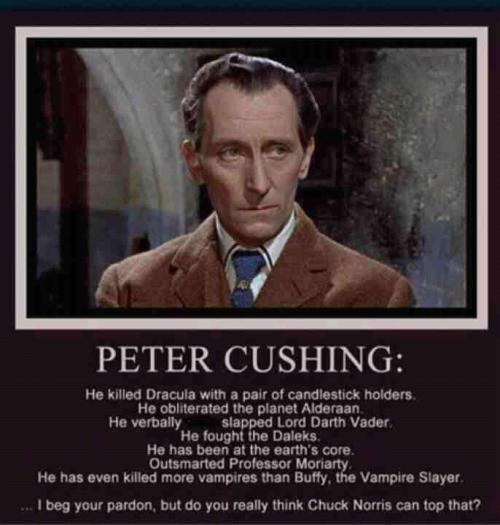 avshortbits:  crikeydave:  Peter Cushing: The Doctor Grand Moff Vampire-slayer  Good points all…  No need to bring Chuck into this! lol