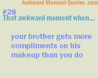 That awkward moment…Makeup