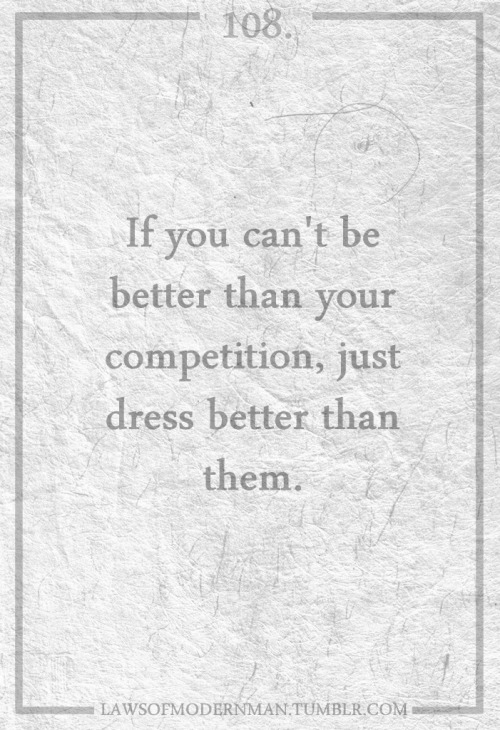 """""""If you can't be better than your competition, just dress better than them""""  melifemelove:"""