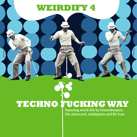 Weirdify Playlist 4: Techno Fucking Way. A weird techno/dance mix from Weirdest Band in the World. Dance like everyone's watching and you just don't give a fuck.