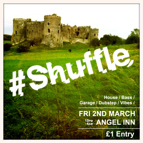 shufflehash:  Shuffle @ The Angel Friday 2nd March House/Bass/Garage/Vibes 10pm-4am £1 entry Catch regulars Chilled, Duke, Roshman & Guppy Slim bringing the vibes all night long. Click the flyer to get to the event page.  Me and my boys run this. If you're around the area, come support if you can! Vibe alive!