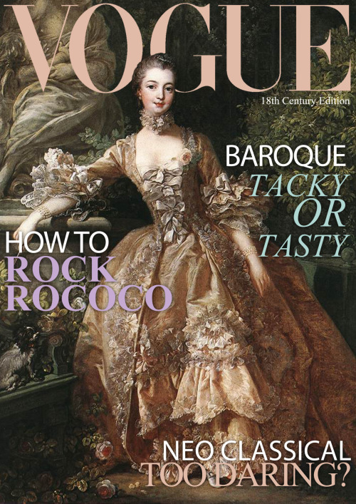 unisapien:  Very proud of my magazine cover for fashion history, Might ask Anna Wintour for a job   Um, clearly Baroque is SUPER TASTY. And Madame de Pompadour with a flower right where those mammaries are…very subtle, you sexpot. (Rococo is the best.)
