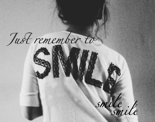just remember to smile smile smile and turn the world around Smile McFly