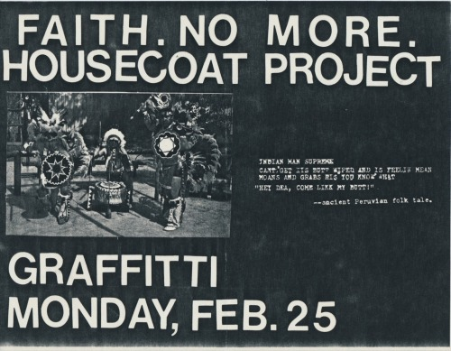 A 1985 flyer for a show with Faith No More and Housecoat Project at Graffiti in San Francisco, from the  collection of Stephen Perkins in De Pere, Wisconsin. Stephen  lived in San  Francisco   between 1980 and 1990 and he collected tons of  flyers off  the street   during his time in the Bay Area. You  can  see  some of  Stephen's other collections on Public Collectors here.
