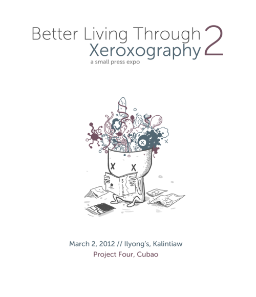 "robcham:  BETTER LIVING THROUGH XEROXOGRAPHY 2  A SMALL PRESS EXPO!!!BOOKS / ZINES / KOMIX / FIRST 100 BOTTLES OF BEER FOR FREE / FREE VIDEOKE, TOO, BUT YOU'LL HAVE TO SING ON STAGEQBCCC! HEIGHTS! UP WRITERS CLUB! THE PATRICK RAWWRR! THE GELO SUAREZ! THE ROB CHAM! HIGH CHAIR! THE MACOY! PAPER MONSTER PRESS! SILENT SANCTUM MANGA! THE TILDE ACUñA! THE YOUTH & BEAUTY BRIGADE! HAL.! KUBORI KIKIAM! TAPAT JOURNAL! THE OMENG ESTANISLAO! THE CABINET! AND MORE AS THEY SIGN UP!MARCH 2, 2012 // ILYONG'S, KALANTIAW, PROJECT FOUR, CUBAOMaps to the venue:from the Cubao area > http://twitpic.com/tr6okfrom the UP/Ateneo area > http://twitpic.com/tr6zaPoster art > http://www.facebook.com/media/set/?set=a.10150485850937717.367672.574957716&type=1&l=2dac22c2a3For inquiries and such about signing upand whatever else, contact Adam Davidvia eMail > juncruznaligas@gmail.comor via text > 09163063173  Think of BLTX as our Small Indie Press Expo. It's where writers, artists, zines, groups and other independent publishers go to sell their work and comics and what-nots. It's a fun thing to go to and get some comics, zines, and books. I'll be selling my comics along with something new and somewhat exclusive comic you can only get at the thing because I'm weird that way.   Hey kids let's go! :D And also, LOL ""The Tilde Acuna"". Ikaw na tsong. Ikaw na. hahahaha"