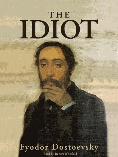 "#17. The Idiot ""Lack of originality, everywhere, all over the world, from time immemorial, has always been considered the foremost quality and the recommendation of the active, efficient and practical man.""Fedor Dostoevskij"