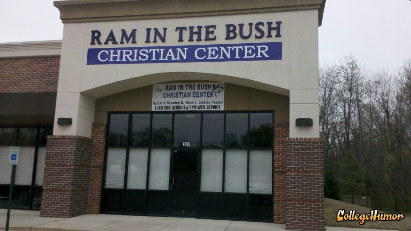 collegehumor:  Ram in the Bush Christian Center Yikes, I think we should try the back entrance. [Like following us on Tumblr? Fan us on Facebook!]