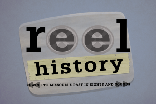 Reel History: Historical Recordings from the Show-Me State.