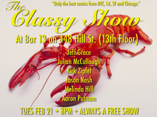 THE CLASSY SHOW in DTLA starts TONIGHT (Feb 21) at Bar 13 on 448 Hill St. (13th Floor). Come out to our debut first show to see Jeff Grace, Julian McCullough, Kirk Zipfel, Jason Nash, Melinda Hill and Aaron Putnam. TUES FEB 21 + 8PM + ALWAYS A FREE SHOW