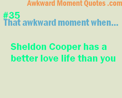 That awkward moment…Sheldon Cooper
