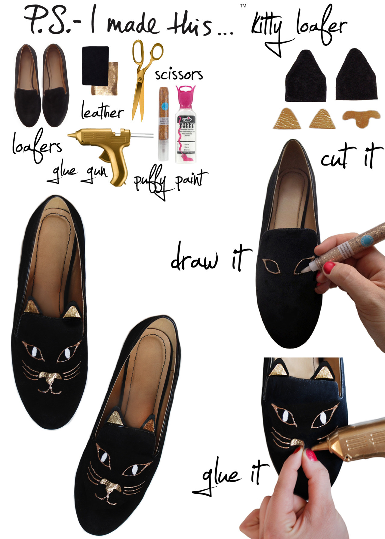 "Unleash your inner Cat Power.  From  Charlotte Olympia's cat heels and flats to Jason Wu's Target collab mascot, we decided to jump on the bandwagon and pay homage to our feline friends with a delicious DIY.  Be fierce and show your feminine feline side with a DIY that's purrrrrrrfect!   To create:  cut out 2 triangles in black, that are slightly rounded, for the ears. Measure and cut out a smaller and contrasting shape for the inner ear.  Use the same fabric to create a nose shape.  Use either leather, suede, or any faux fabric you have.  Create a ""face"" with puffy paint drawing eyes onto a plain loafer. Be sure to use a different color puffy paint for the inside of eyes.  Glue ears onto the inside of the loafer with a glue gun.  Attach the nose and finish drawing the face by adding whiskers and a mouth.  Wait until puffy paint is completely dry before kicking up your heels and exercising your cat like reflects!"