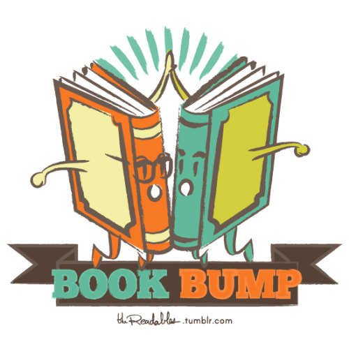 thereadables:  Share a fellow book lover a book bump… carefully. :D