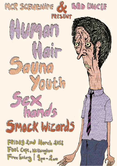 Our  next outing; the one with Human Hair, Sauna Youth & Smack Wizards.  Friday 2nd March. Free. at Fuel, withington. Going ta be well fun. http://www.facebook.com/events/152188104900793/
