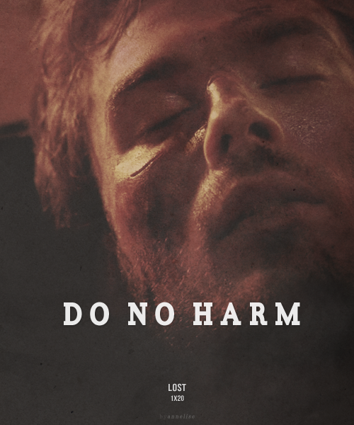 "Lost Episode Poster > 1.20 Do No Harm Boone : ""I know you made a promise. I'm letting you off the hook. Let me go, Jack""Jack : ""I'm sorry""Boone : ""Don't be"""