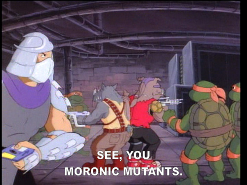 It's gotta suck to work for Shredder. He should've been in the movie 'Horrible Bosses'.