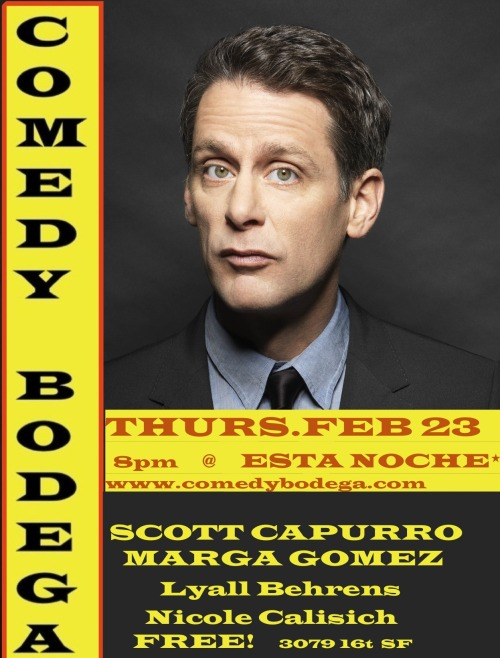 2/23. Comedy Bodega @ Esta Noche. 3079 16th St. SF. Free. 8PM. Featuring Marga Gomez, Scott Capurro, Lyall Behrens and Nicole Calasich.