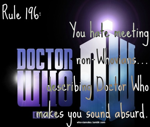 Rule 196: You hate meeting non-Whovians…describing Doctor Who makes you sound absurd.  [Image Credit]