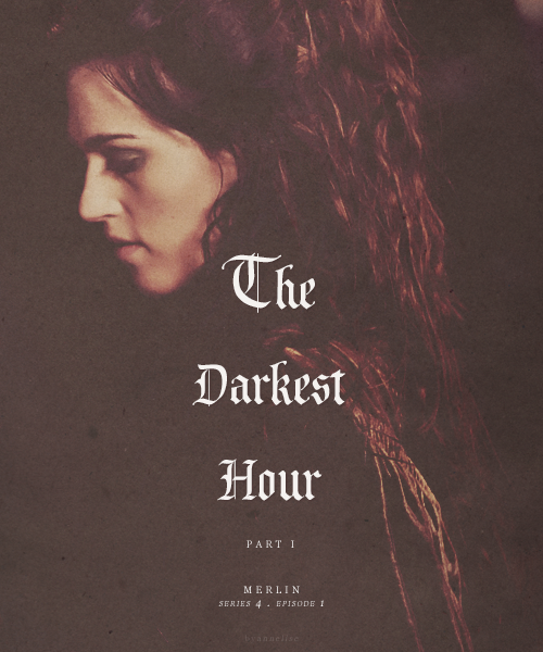 "behindmylove:  Merlin Episode Poster > 4.01 The Darkest Hour (Part I) Morgause : ""I do not belong to this world. There is nothing left for me here, now. Please, sister, let my parting be my final gift to you."""