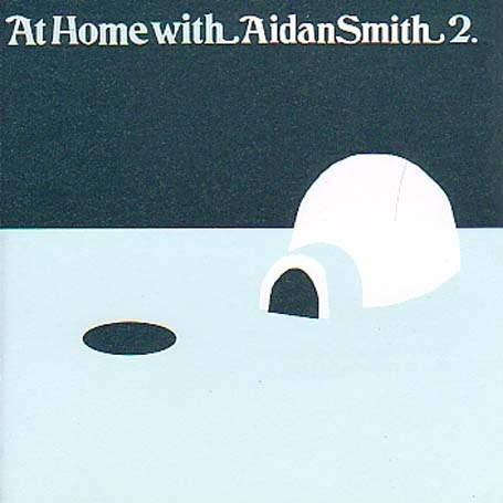 At Home with Aidan Smith Vol 2 Product details  Audio CD (30 Jun 2003)   Number of Discs: 1   Label: Twisted Nerve Recordings   ASIN: B00008MOVN   Other Editions: Vinyl  |  MP3 				Download   Average Customer Review: 5.0 				out of 5 stars  See 				all reviews (1 				customer review)   Amazon 				Bestsellers Rank: 320,308 in Music (See 				Top 100 in Music)   Track Listings  1. The Nitwit Jive   2. Be My How   3. Jellyfish Song   4. Wonderful News   5. Dream Song 2   6. First Eskimo In Liverpool   7. I Met Myself In A Bar