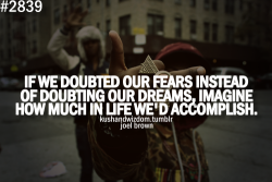 DOUBT FEARS NOT DREAMS!!!!!