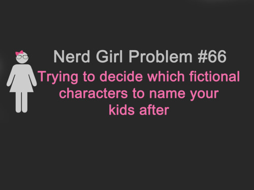 justnerdgirlproblems:  suggested by unicour