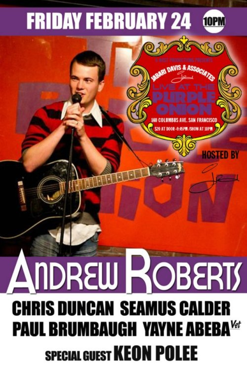 2/24. Andrew Roberts @ Purple Onion. 140 Columbus Ave. SF. 10PM. $20. Featuring Chris Duncan, Seamus Calder, Paul Brumbaugh, Yayne Abeba and Keon Polee. Hosted by Jabari Davis. Tickets Available: Here.