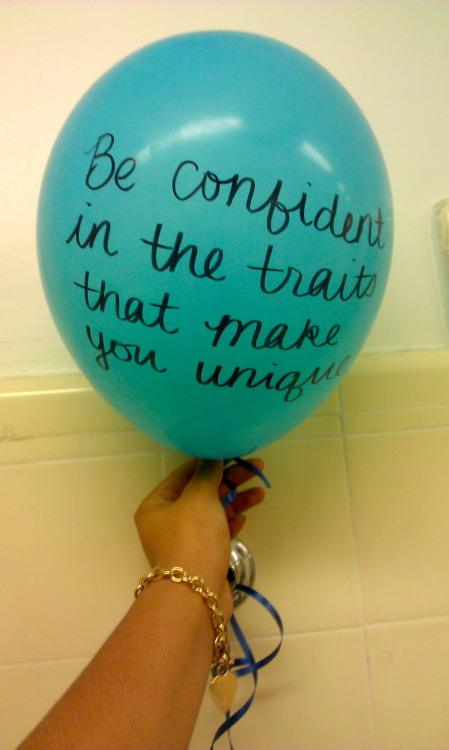 """Be confident in the traits that make you unique."" Saw this balloon in one of the bathrooms on campus today :)"