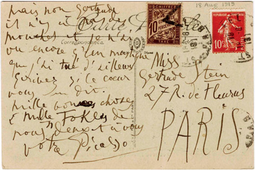 "sea-change:     Letter from Picasso to Gertrude Stein    the man had a messy hand to say the least, but i think i've finally managed to decipher this: ""mais non gertrude il n'y a pas des mouches et je n'ai vu encore qu'un moustique, que j'ai tué d'ailleurs.  ecrives si ce couer vous dit.  milles bonnes choses de nous deux a vous [et mlle toklas]*.   votre picasso."" and, in my terrible translation: ""actually, gertrude, no, there are not many flies, and i haven't seen more than one mosquito, which i killed by the way.  write if you feel like it (literally ""if your heart tells you to"").  the best of wishes (literally ""a thousand good things"") to you and miss toklas. your picasso"" *when you first read the card, it looks like it says 'mille bonnes choses et mille fokey de nous…"", but if you look harder ""Fokey"" becomes an especially messy ""Toklas"", and you can see after ""deux"" where he realised he should mention her, and the bracket he added to insert her name into that line.  or, at least, that's the only way i could get that bit to make sense.  maybe (by which i mean really very possibly) there's another french word that makes sense there?  anyone?"